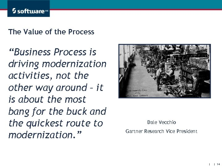 "The Value of the Process ""Business Process is driving modernization activities, not the other"