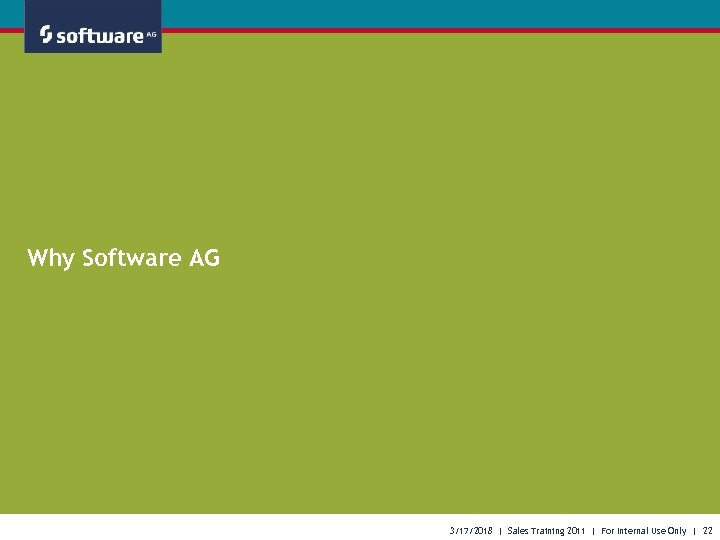 Why Software AG 3/17/2018 | Sales Training 2011 | For Internal Use Only |