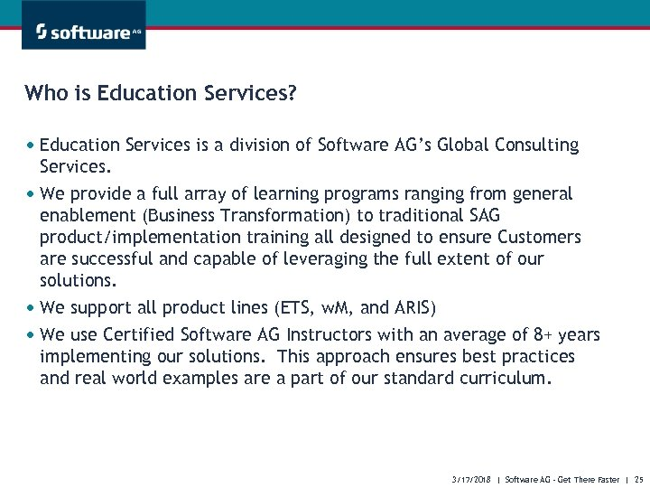 Who is Education Services? • Education Services is a division of Software AG's Global