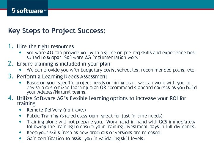 Key Steps to Project Success: 1. Hire the right resources • Software AG can