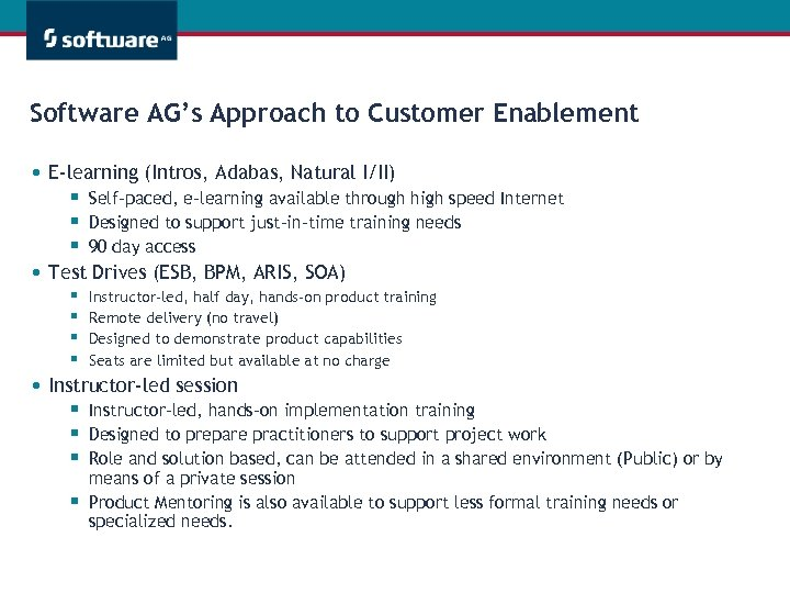 Software AG's Approach to Customer Enablement • E-learning (Intros, Adabas, Natural I/II) § §