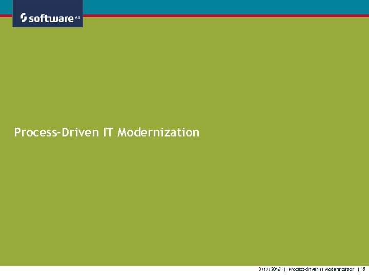 Process-Driven IT Modernization 3/17/2018 | Process-driven IT Modernization | 8