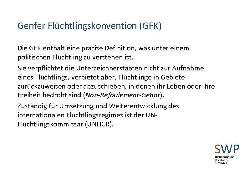 Genfer Flüchtlingskonvention (GFK) Die GFK enthält eine präzise Definition, was unter einem politischen Flüchtling