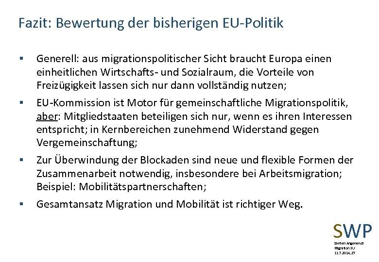 Fazit: Bewertung der bisherigen EU-Politik § § Generell: aus migrationspolitischer Sicht braucht Europa einen