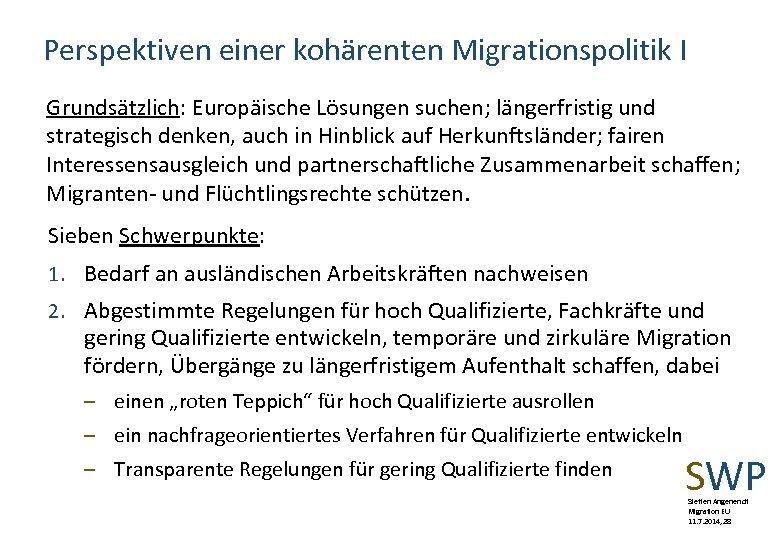 Perspektiven einer kohärenten Migrationspolitik I Grundsätzlich: Europäische Lösungen suchen; längerfristig und strategisch denken, auch
