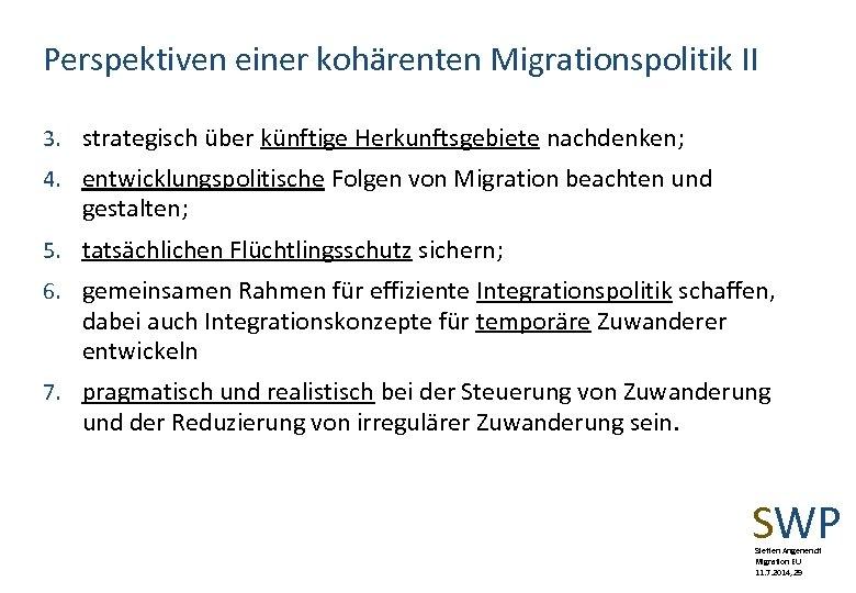 Perspektiven einer kohärenten Migrationspolitik II 3. strategisch über künftige Herkunftsgebiete nachdenken; 4. entwicklungspolitische Folgen