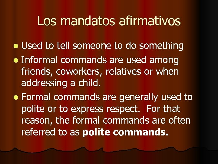 Los mandatos afirmativos l Used to tell someone to do something l Informal commands