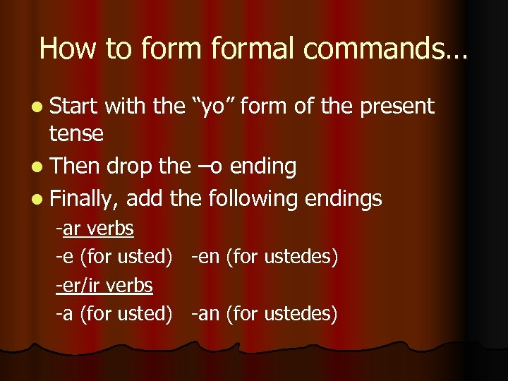 "How to formal commands… l Start with the ""yo"" form of the present tense"