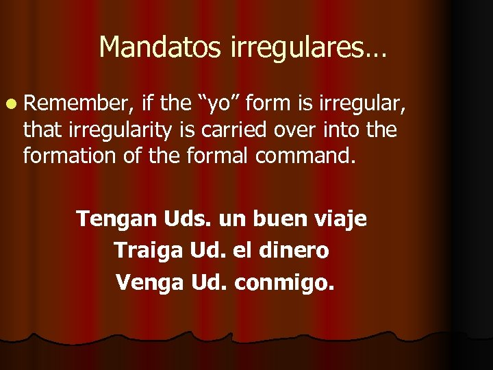 "Mandatos irregulares… l Remember, if the ""yo"" form is irregular, that irregularity is carried"