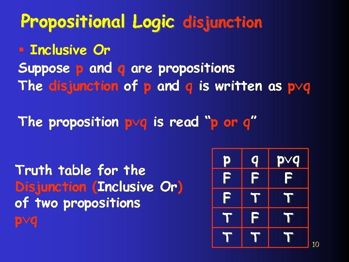 Propositional Logic disjunction § Inclusive Or Suppose p and q are propositions The disjunction