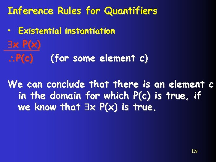 Inference Rules for Quantifiers • Existential instantiation x P(x) P(c) (for some element c)