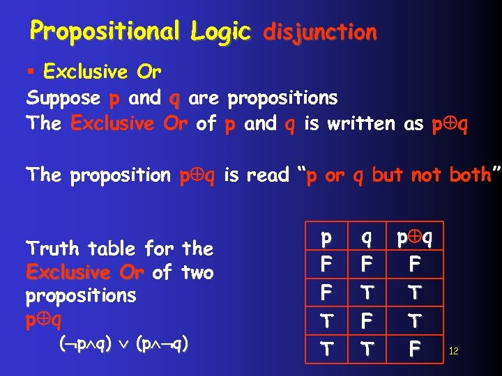 Propositional Logic disjunction § Exclusive Or Suppose p and q are propositions The Exclusive
