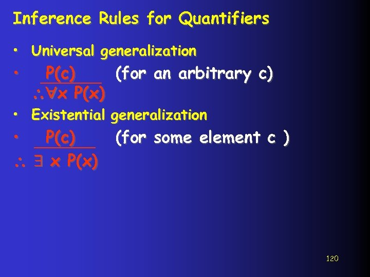 Inference Rules for Quantifiers • Universal generalization • P(c) (for an arbitrary c) x