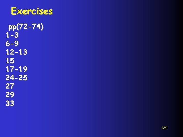Exercises pp(72 -74) 1 -3 6 -9 12 -13 15 17 -19 24 -25