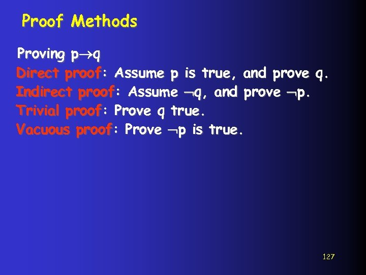 Proof Methods Proving p q Direct proof: Assume p is true, and prove q.