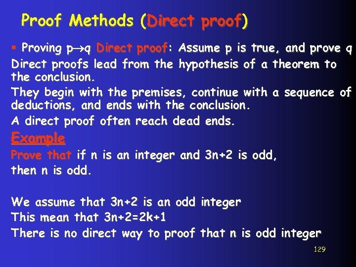 Proof Methods (Direct proof) § Proving p q Direct proof: Assume p is true,