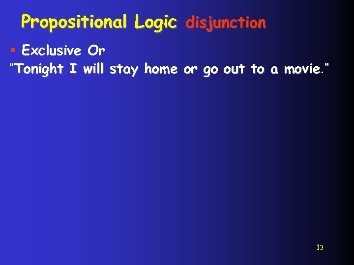 """Propositional Logic disjunction § Exclusive Or """"Tonight I will stay home or go out"""