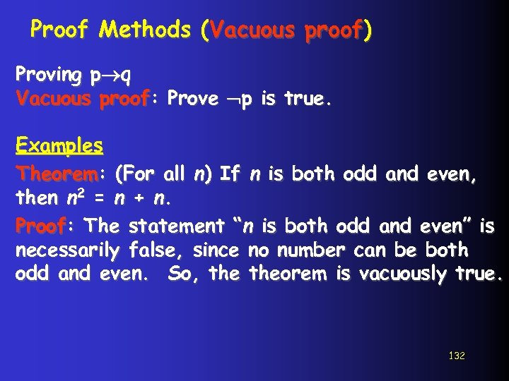 Proof Methods (Vacuous proof) Proving p q Vacuous proof: Prove p is true. Examples