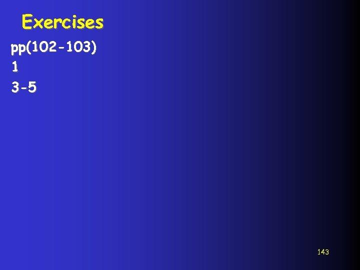 Exercises pp(102 -103) 1 3 -5 143