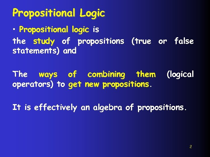Propositional Logic • Propositional logic is the study of propositions (true or false statements)