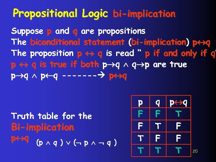 Propositional Logic bi-implication Suppose p and q are propositions The biconditional statement (bi-implication) p
