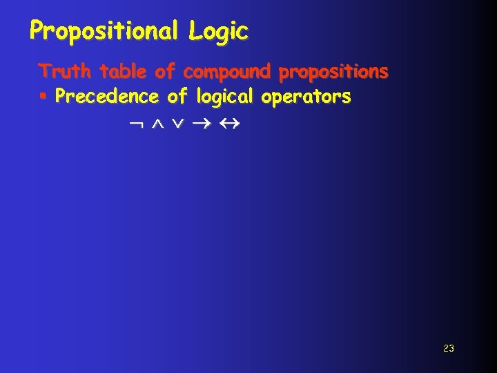 Propositional Logic Truth table of compound propositions § Precedence of logical operators 23