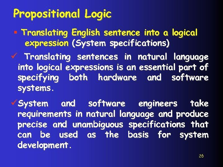 Propositional Logic § Translating English sentence into a logical expression (System specifications) ü Translating
