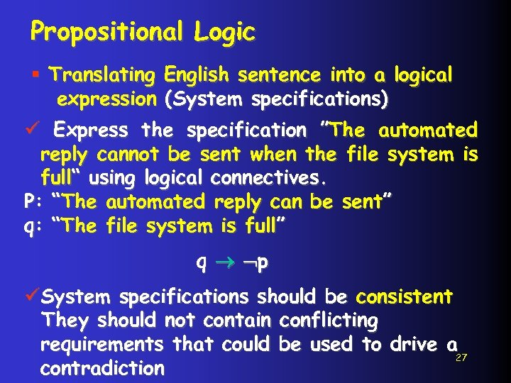 Propositional Logic § Translating English sentence into a logical expression (System specifications) ü Express