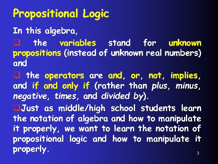 Propositional Logic In this algebra, q the variables stand for unknown propositions (instead of