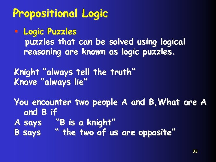Propositional Logic § Logic Puzzles puzzles that can be solved using logical reasoning are