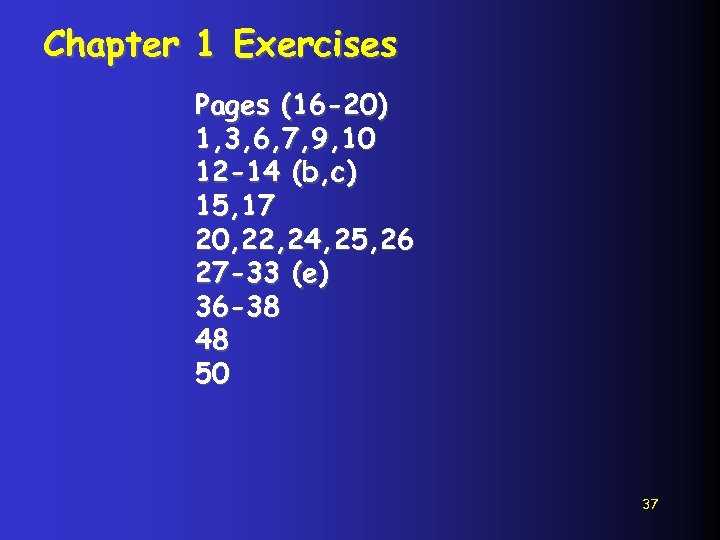 Chapter 1 Exercises Pages (16 -20) 1, 3, 6, 7, 9, 10 12 -14