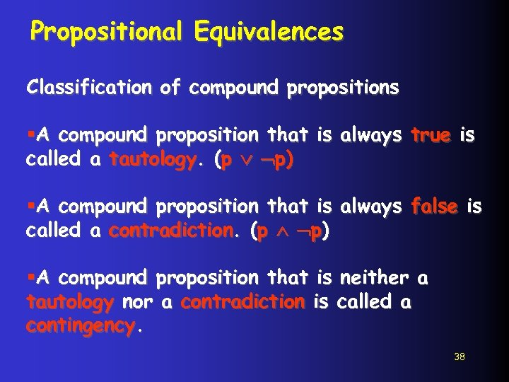 Propositional Equivalences Classification of compound propositions §A compound proposition that is always true is