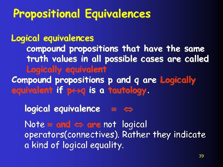 Propositional Equivalences Logical equivalences compound propositions that have the same truth values in all