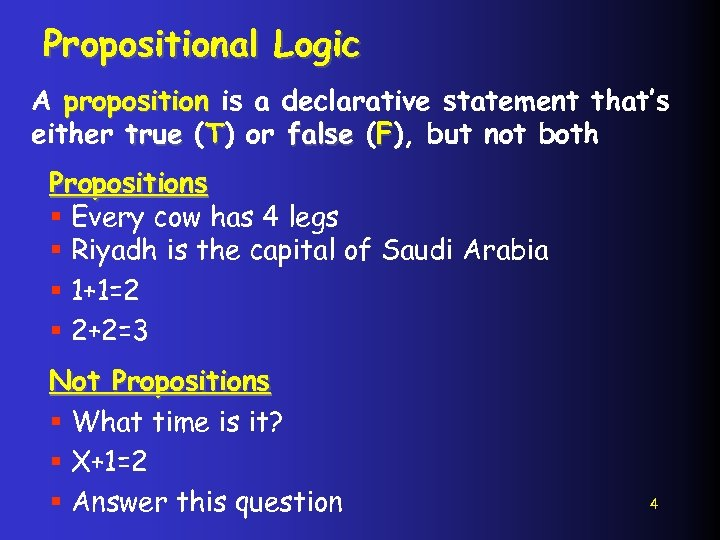 Propositional Logic A proposition is a declarative statement that's either true (T) or false