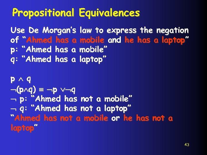 """Propositional Equivalences Use De Morgan's of """"Ahmed has a p: """"Ahmed has a q:"""