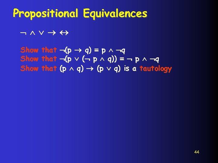 Propositional Equivalences Show that (p q) p q Show that (p ( p q))