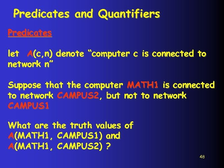 """Predicates and Quantifiers Predicates let A(c, n) denote """"computer c is connected to network"""
