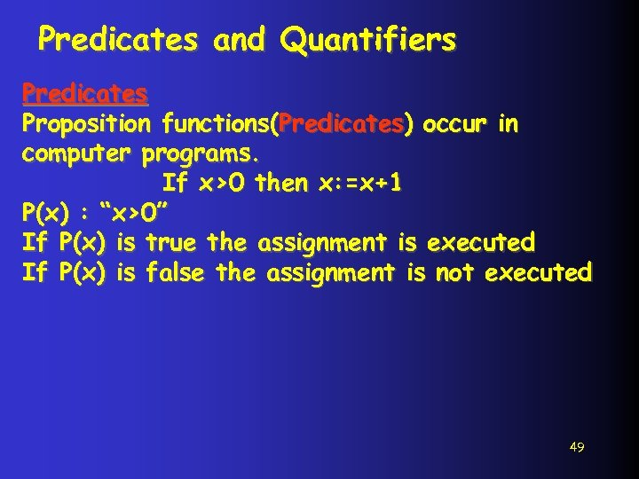 Predicates and Quantifiers Predicates Proposition functions(Predicates) occur in computer programs. If x>0 then x: