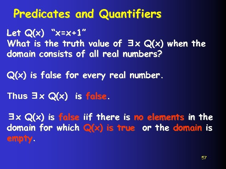 """Predicates and Quantifiers Let Q(x) """"x=x+1"""" What is the truth value of ∃x Q(x)"""