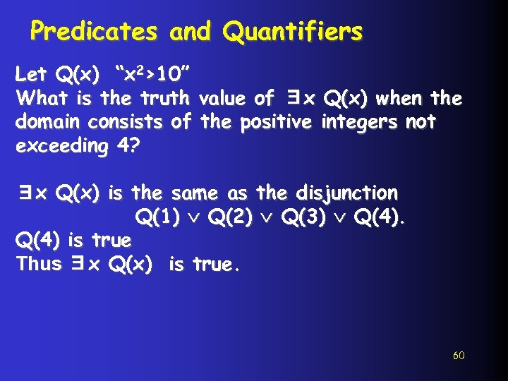"""Predicates and Quantifiers Let Q(x) """"x 2>10"""" What is the truth value of ∃x"""