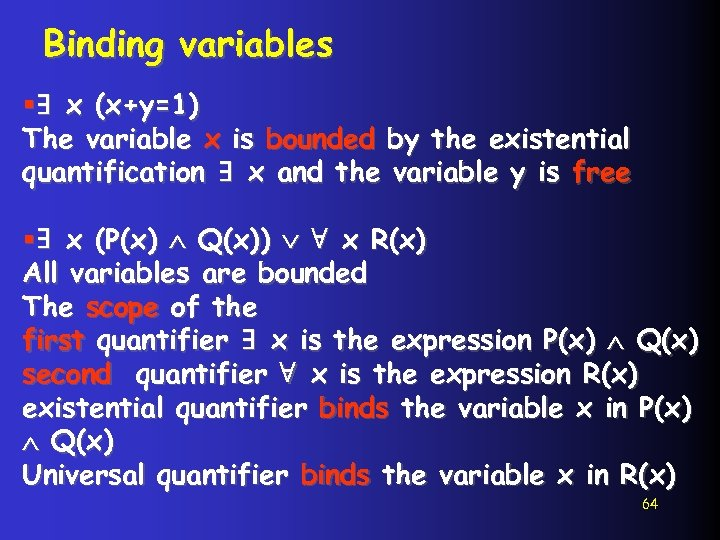 Binding variables §∃ x (x+y=1) The variable x is bounded by the existential quantification