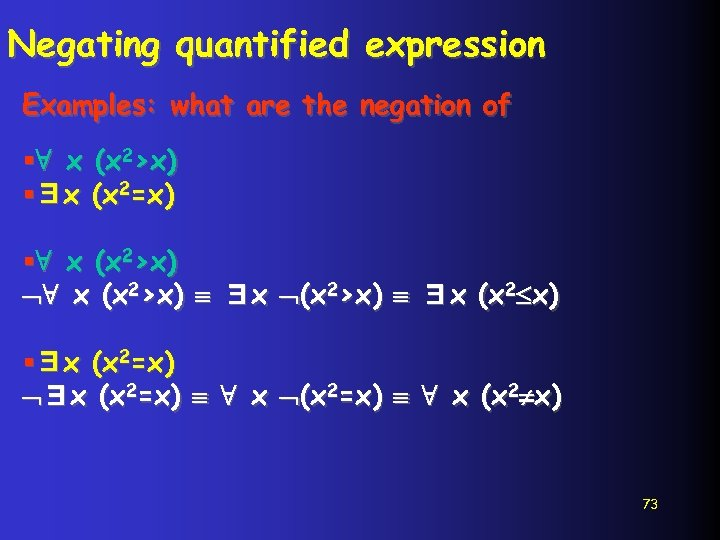 Negating quantified expression Examples: what are the negation of §∀ x (x 2>x) §∃x