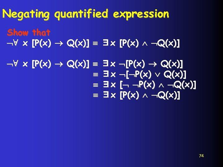 Negating quantified expression Show that ∀ x [P(x) Q(x)] ∃x [P(x) Q(x)] ∀ x