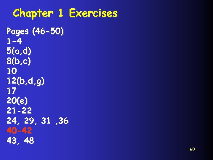 Chapter 1 Exercises Pages (46 -50) 1 -4 5(a, d) 8(b, c) 10 12(b,