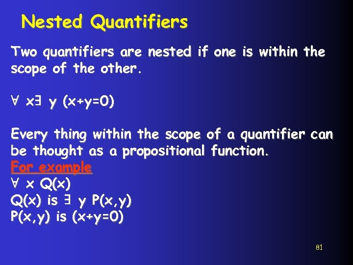 Nested Quantifiers Two quantifiers are nested if one is within the scope of the