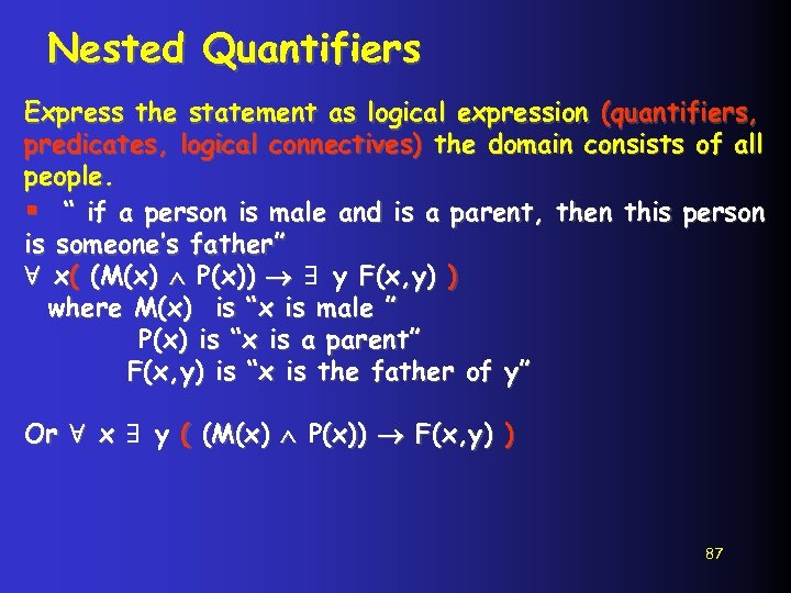 Nested Quantifiers Express the statement as logical expression (quantifiers, predicates, logical connectives) the domain
