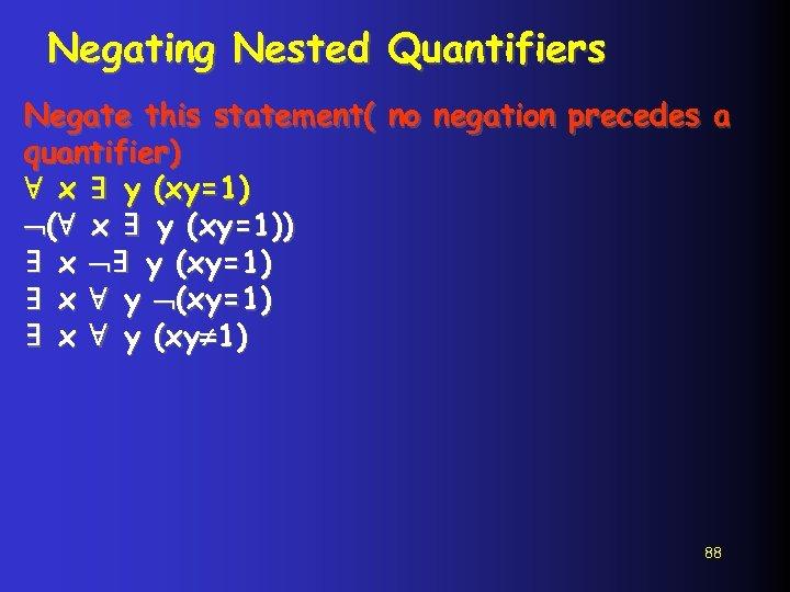Negating Nested Quantifiers Negate this statement( no negation precedes a quantifier) ∀ x ∃