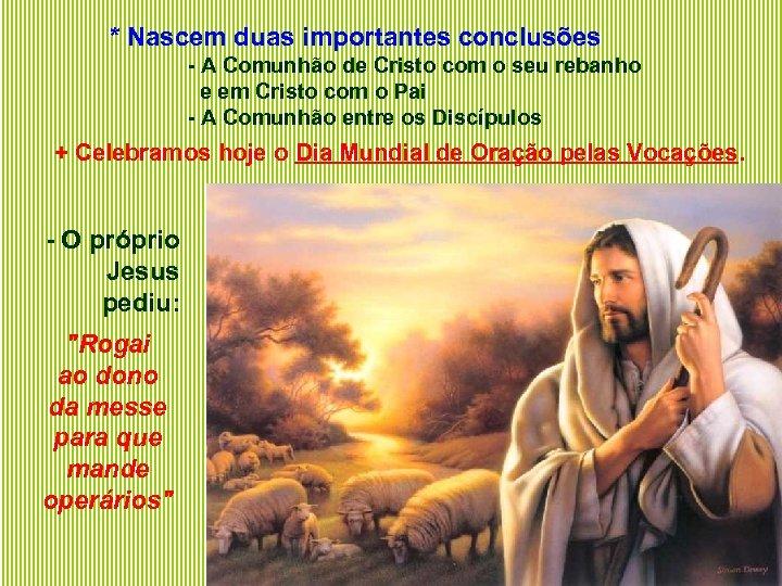 * Nascem duas importantes conclusões - A Comunhão de Cristo com o seu rebanho