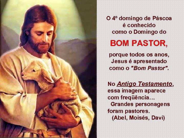 O 4º domingo de Páscoa é conhecido como o Domingo do BOM PASTOR, porque