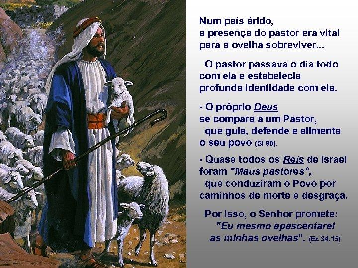 Num país árido, a presença do pastor era vital para a ovelha sobreviver. .